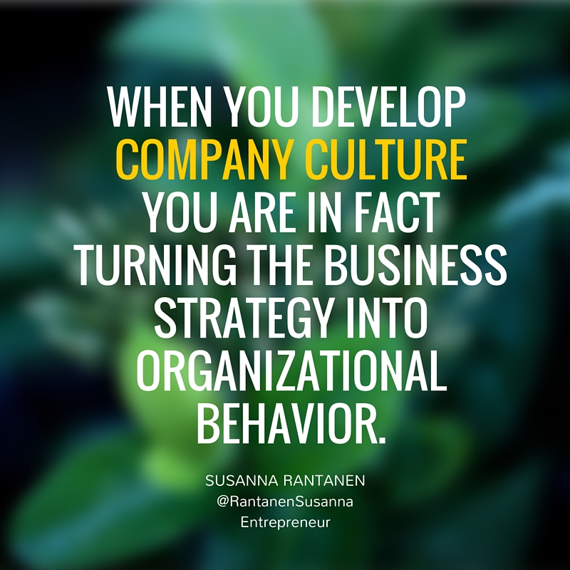 WHEN YOU DEVELOP COMPANY CULTUREYOU ARE IN FACT TURNING THE BUSINESS STRATEGY INTO ORGANIZATIONAL BEHAVIOR.