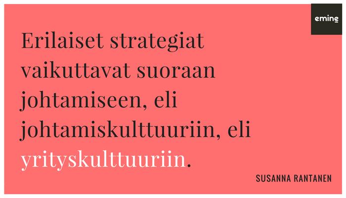Erilaiset strategiat vaikuttavat suoraan johtamiseen, eli johtamiskulttuuriin, eli yrityskulttuuriin.
