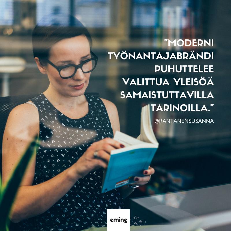 Sitaatti @rantanensusanna - Moderni tyonantajabrandi puhuttelee valittua yleisoa tarinoilla - Emine 2017