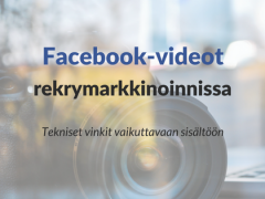 Facebook-videot rekrytointimarkkinoinnissa – huomioi nämä