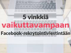 Rekrytointiviestintä Facebookissa – 5 vinkkiä, miten teet sen vaikuttavammin