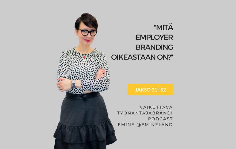 """Mitä """"employer branding"""" oikeastaan on? – Podcast jakso 31"""