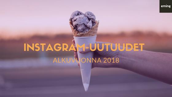 Uutuusominaisuudet Instagramissa – Mitä HR:n kannattaa tietää Instagramin muutoksista alkuvuonna 2018?