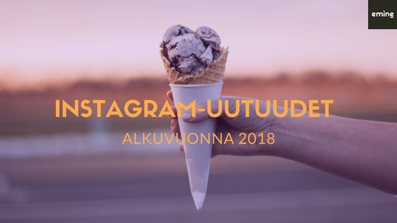 Uutuusominaisuudet Instagramissa 2018