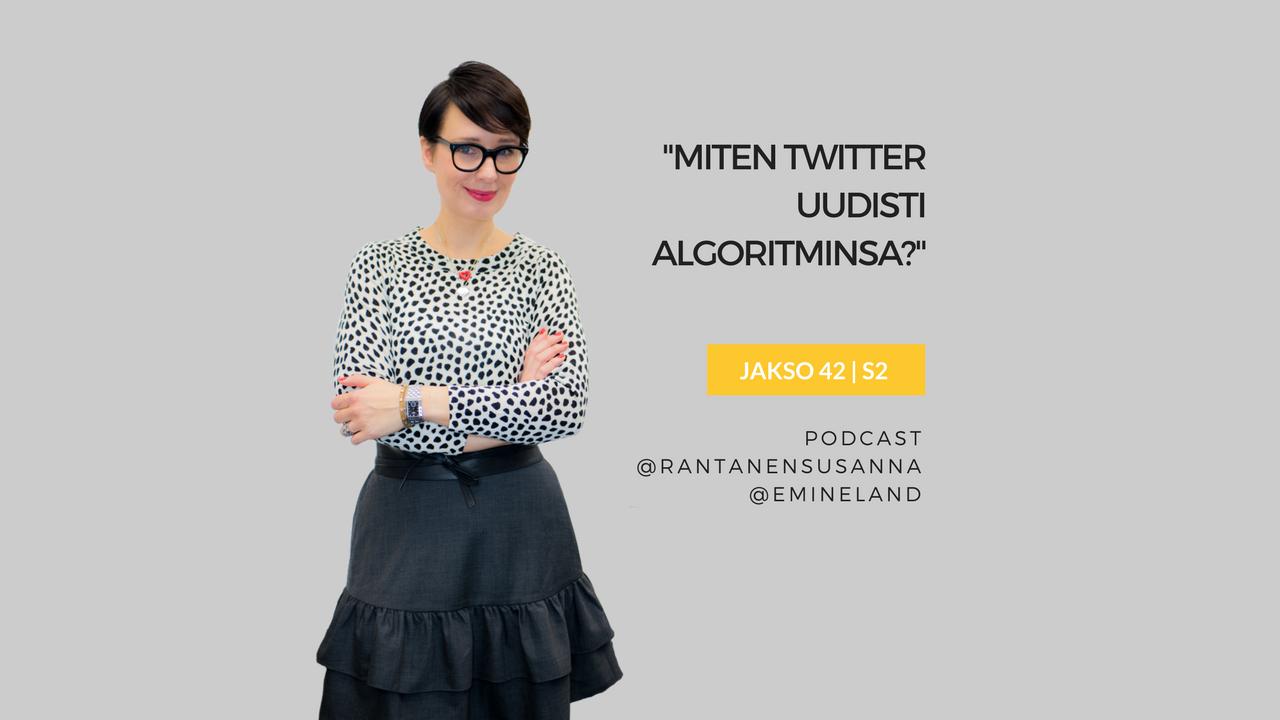 Miten Twitter uudisti algoritminsa – Podcast jakso 42