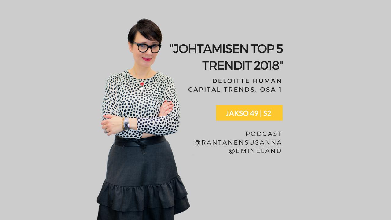 Deloitten johtamisen trendit TOP 5 -2018 tiivistettynä – Podcast jakso 49