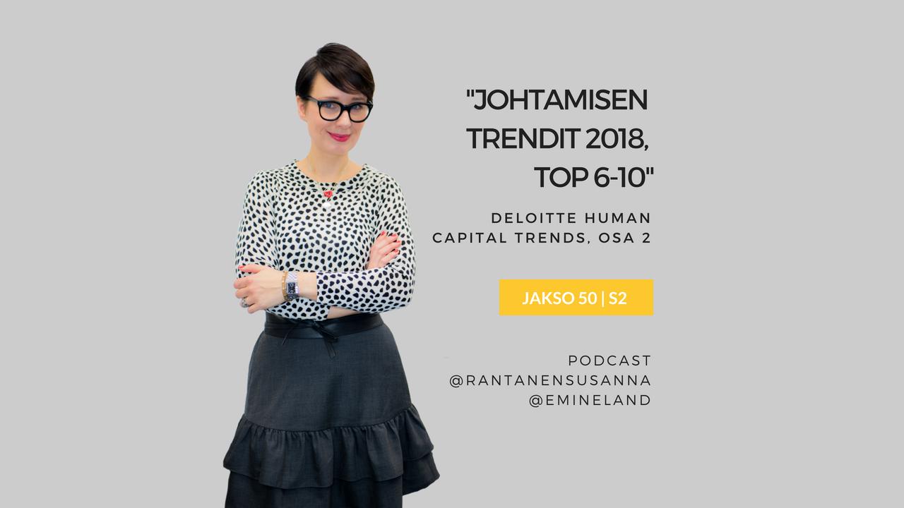 Deloitten johtamisen trendit TOP 6-10 vuonna 2018 (osa 2/2) – Podcast jakso 50