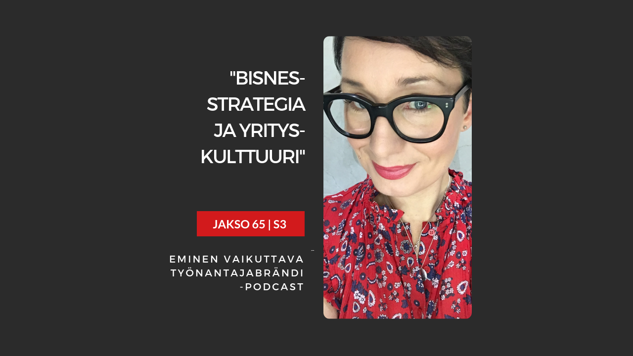 Bisnesstrategia ja yrityskulttuuri – Podcast jakso 65