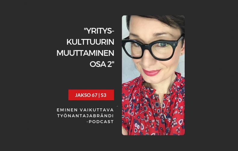 Yrityskulttuurin muuttaminen, osa 2 – Podcast jakso 67