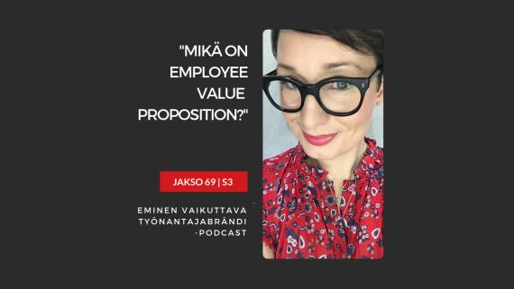 Mikä on Employee Value Proposition, EVP ja mihin niitä tarvitaan? – Podcast #69