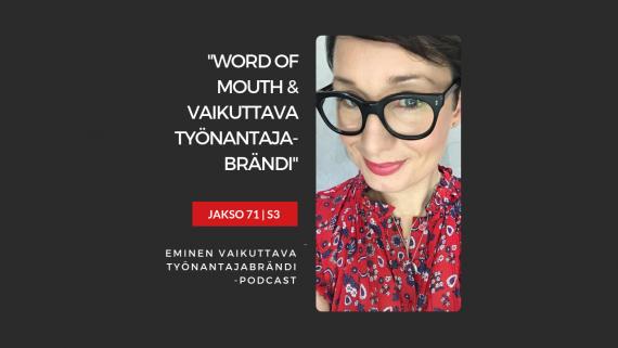 Word of mouth ja Vaikuttava Työnantajabrändi – Podcast jakso 71