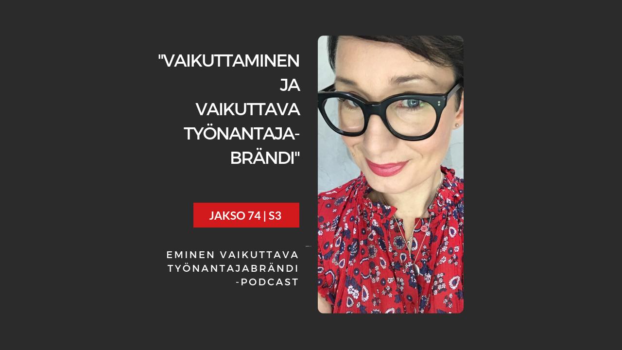 EMINEN PODCAST JAKSO 74 - Vaikuttaminen ja Vaikuttava Työnantajabrändi