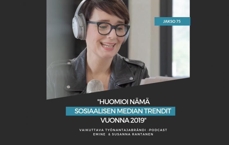 6 sosiaalisen median trendiä vuodelle 2019 – Podcast jakso #75