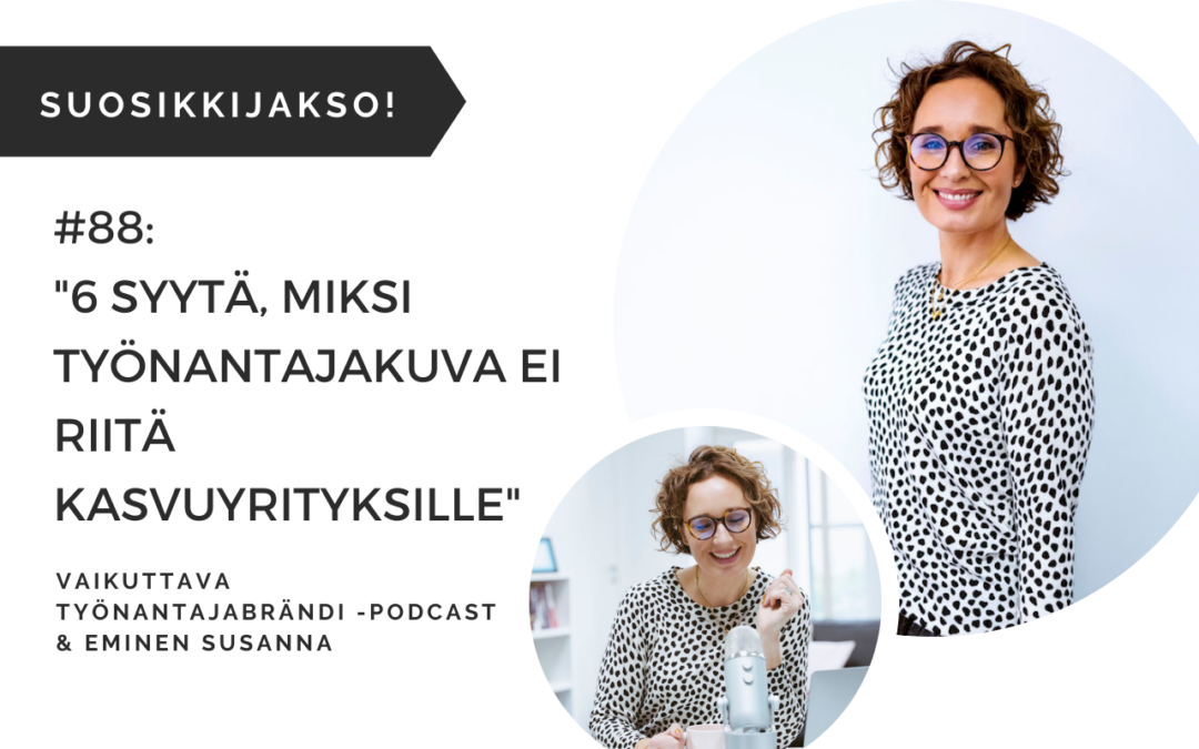 6 syytä, miksi työnantajakuva ei riitä kasvuyrityksille – Podcast jakso 88