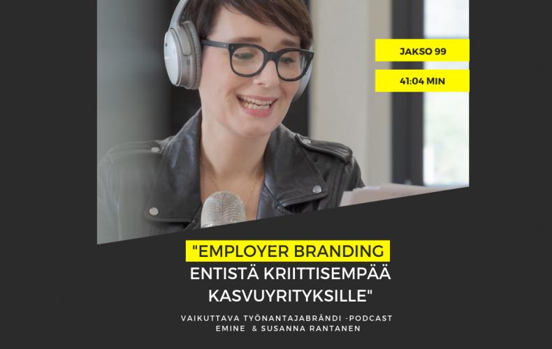 Employer branding on entistä kriittisempää kasvuyrityksille – Podcast #99