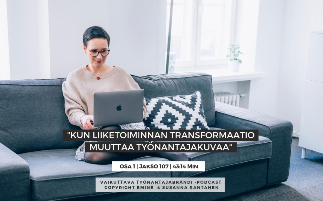 Kun liiketoiminnan transformaatio muuttaa työnantajakuvaa, osa 1 – Podcast jakso #107