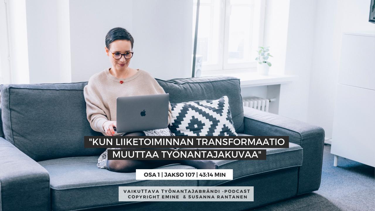 EMINENPODCASTJAKSO107-Kun liiketoiminnan transformaatio muuttaa työnantajakuvaa, osa 1