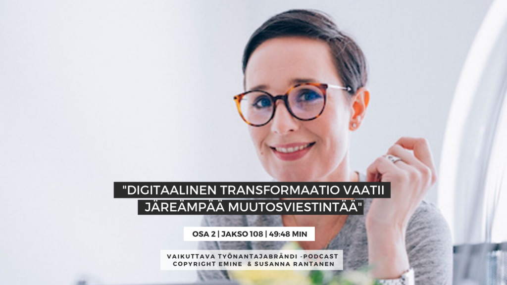 EMINENPODCASTJAKSO108-Digitaalinen transformaatio vaatii järeämpää muutosviestintää, osa 2