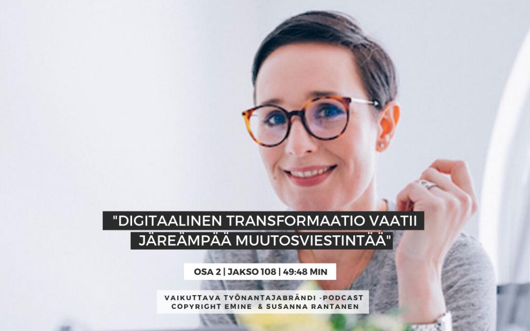 #108 – Digitaalinen transformaatio vaatii järeämpää muutosviestintää, osa 2