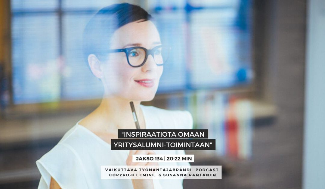 #134 Mitä kaikkea yritysten alumnitoiminta voi olla? | Eminen podcast