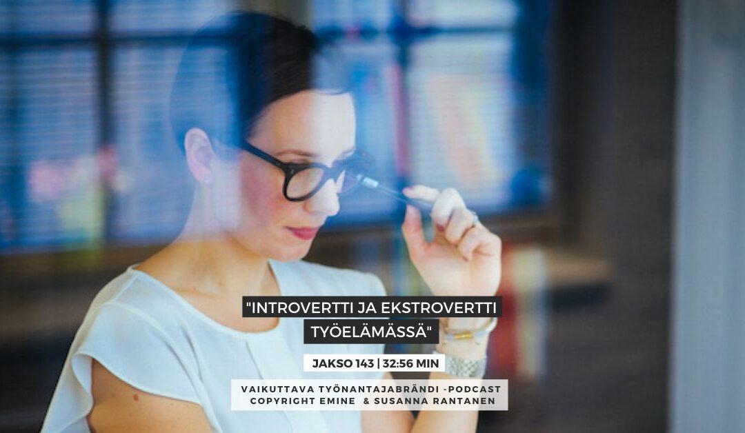 #143 Introvertti ja ekstrovertti työelämässä Vaikuttava Työnantajabrändi podcast