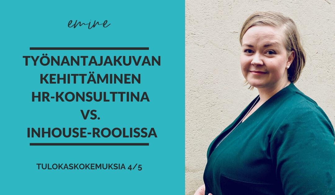 Eminen Tanja vertailee kokemuksia, millaista on työnantajakuvan kehittäminen inhouse-roolissa ja HR-konsulttina