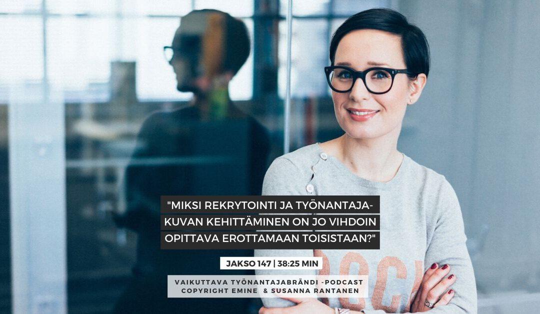 EMINENPODCASTJAKSO#147 Miksi rekrytointi ja työnantajakuvan kehittäminen on syytä erottaa toisista| Eminen podcast | Vaikuttava Työnantajabrändi -podcast